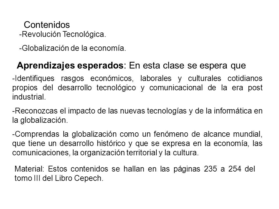 Contenidos -Revolución Tecnológica. -Globalización de la economía. Aprendizajes esperados: En esta clase se espera que -Identifiques rasgos económicos