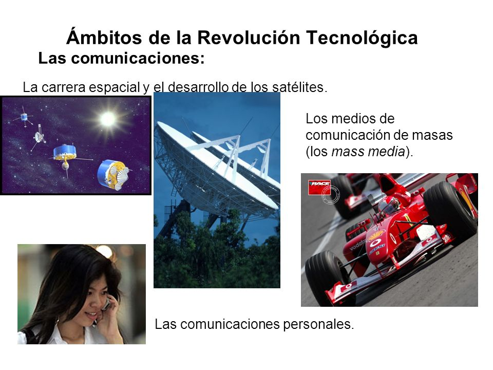 Ámbitos de la Revolución Tecnológica Las comunicaciones: Los medios de comunicación de masas (los mass media). La carrera espacial y el desarrollo de