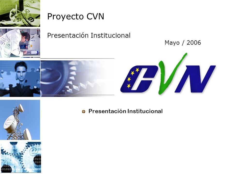 Proyecto CVN Presentación Institucional Mayo / 2006 Presentación Institucional