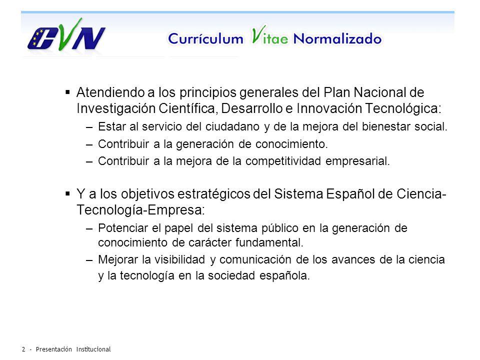 2 - Presentación Institucional Atendiendo a los principios generales del Plan Nacional de Investigación Científica, Desarrollo e Innovación Tecnológica: –Estar al servicio del ciudadano y de la mejora del bienestar social.