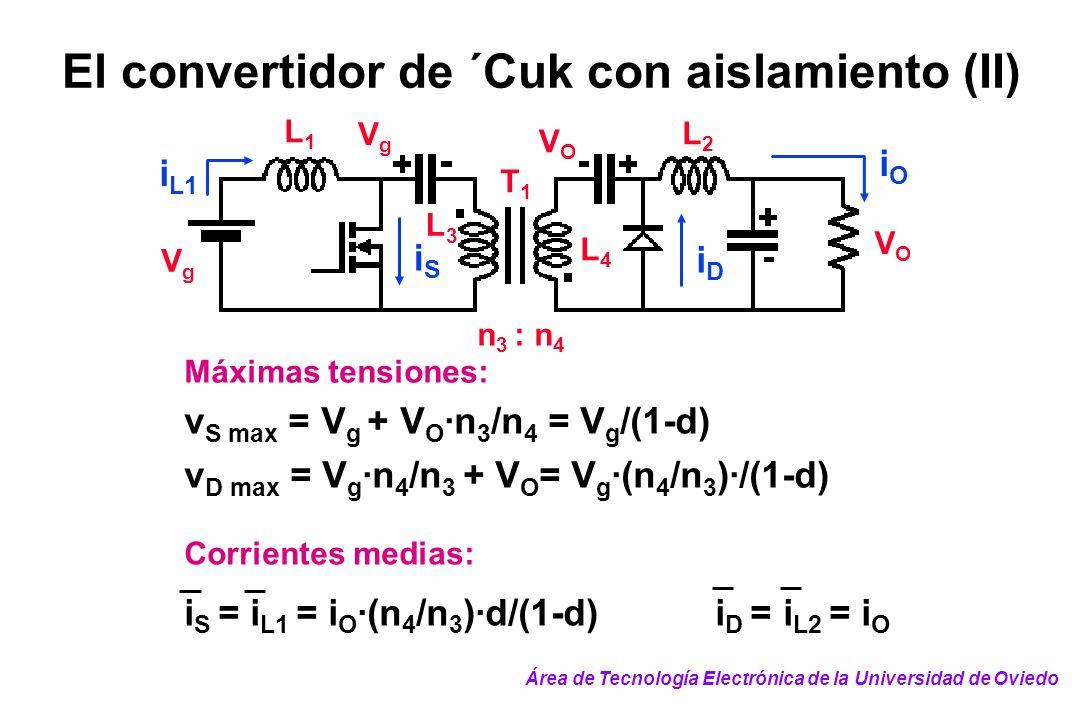 El convertidor de ´Cuk con aislamiento (II) Máximas tensiones: v S max = V g + V O ·n 3 /n 4 = V g /(1-d) v D max = V g ·n 4 /n 3 + V O = V g ·(n 4 /n