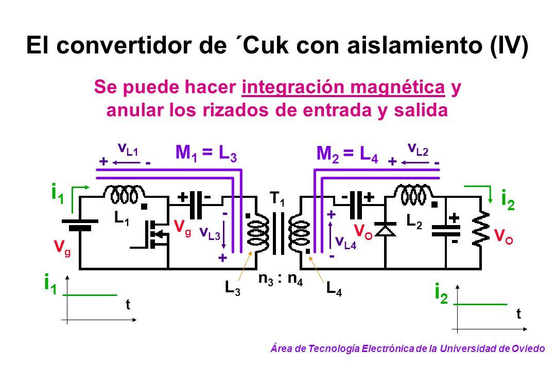 El convertidor de ´Cuk con aislamiento (IV) Se puede hacer integración magnética y anular los rizados de entrada y salida t i1i1 n 3 : n 4 VgVg VOVO V