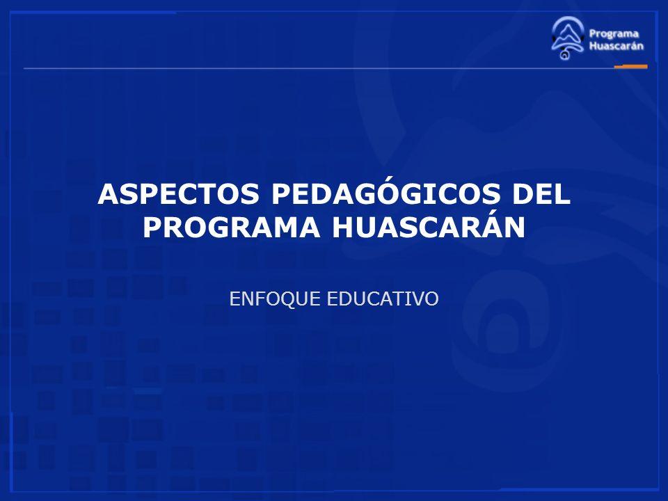 ASPECTOS PEDAGÓGICOS DEL PROGRAMA HUASCARÁN ENFOQUE EDUCATIVO