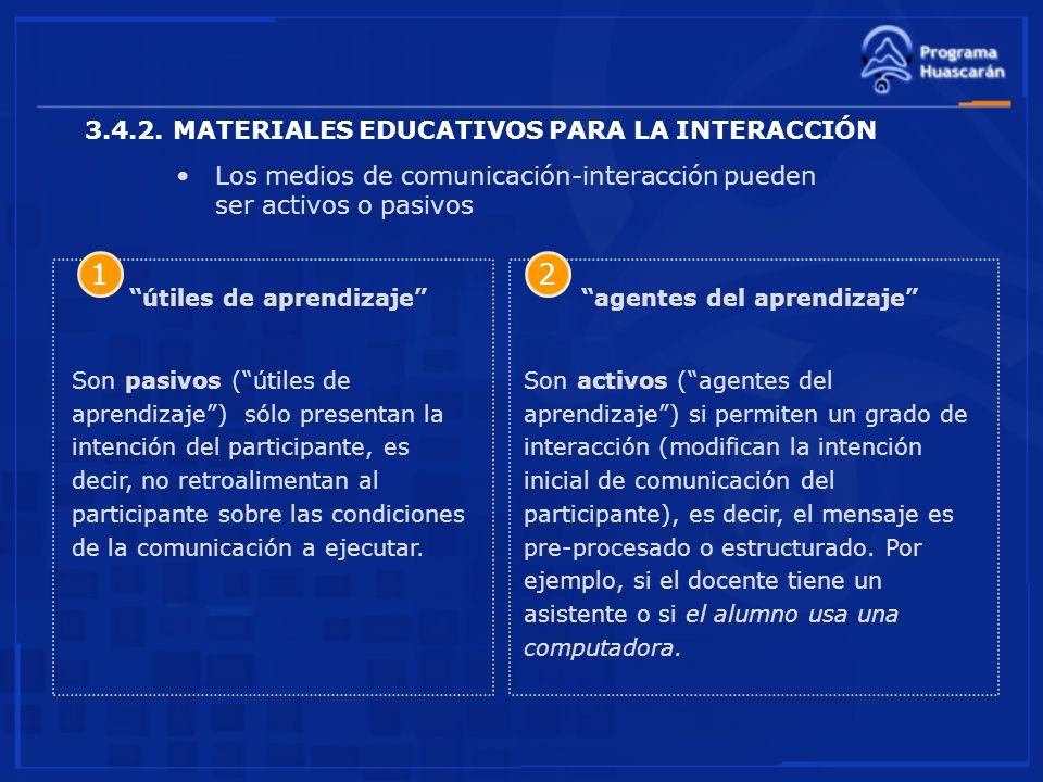 3.4.2. MATERIALES EDUCATIVOS PARA LA INTERACCIÓN Los medios de comunicación-interacción pueden ser activos o pasivos Son activos (agentes del aprendiz