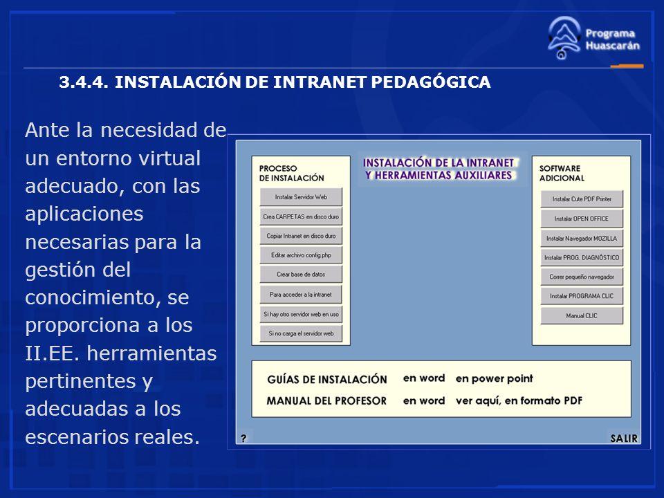 3.4.4. INSTALACIÓN DE INTRANET PEDAGÓGICA Ante la necesidad de un entorno virtual adecuado, con las aplicaciones necesarias para la gestión del conoci
