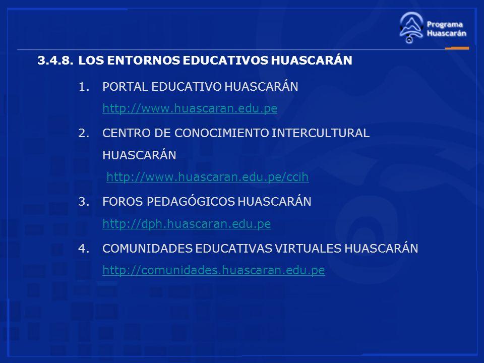 3.4.8. LOS ENTORNOS EDUCATIVOS HUASCARÁN 1.PORTAL EDUCATIVO HUASCARÁN http://www.huascaran.edu.pe http://www.huascaran.edu.pe 2.CENTRO DE CONOCIMIENTO