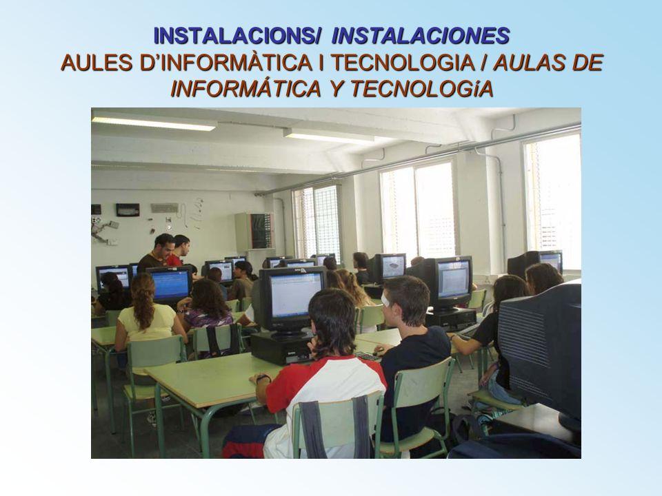 INSTALACIONS/ INSTALACIONES AULES DINFORMÀTICA I TECNOLOGIA / AULAS DE INFORMÁTICA Y TECNOLOGíA