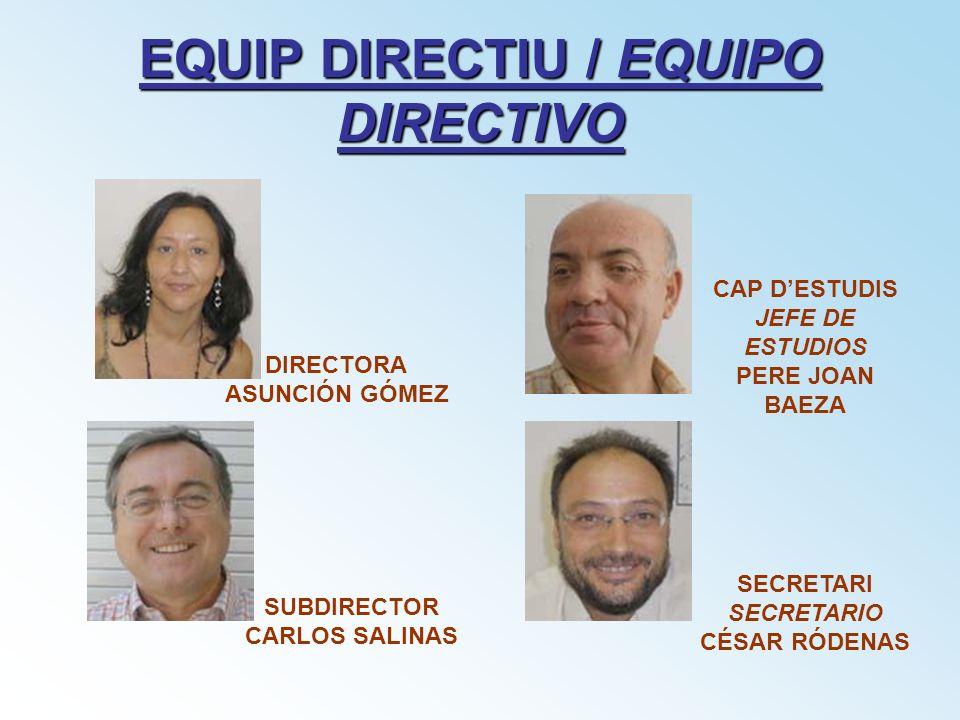EQUIP DIRECTIU / EQUIPO DIRECTIVO DIRECTORA ASUNCIÓN GÓMEZ SUBDIRECTOR CARLOS SALINAS CAP DESTUDIS JEFE DE ESTUDIOS PERE JOAN BAEZA SECRETARI SECRETAR