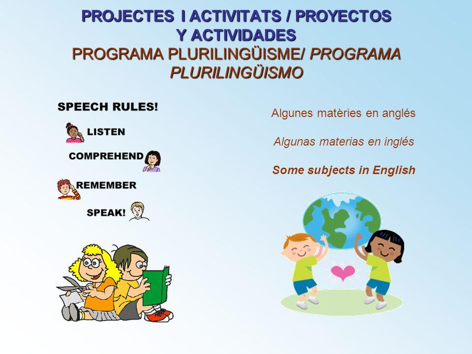 PROJECTES I ACTIVITATS / PROYECTOS Y ACTIVIDADES PROGRAMA PLURILINGÜISME/ PROGRAMA PLURILINGÜISMO Algunes matèries en anglés Algunas materias en inglé