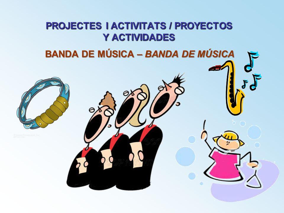 PROJECTES I ACTIVITATS / PROYECTOS Y ACTIVIDADES BANDA DE MÚSICA – BANDA DE MÚSICA