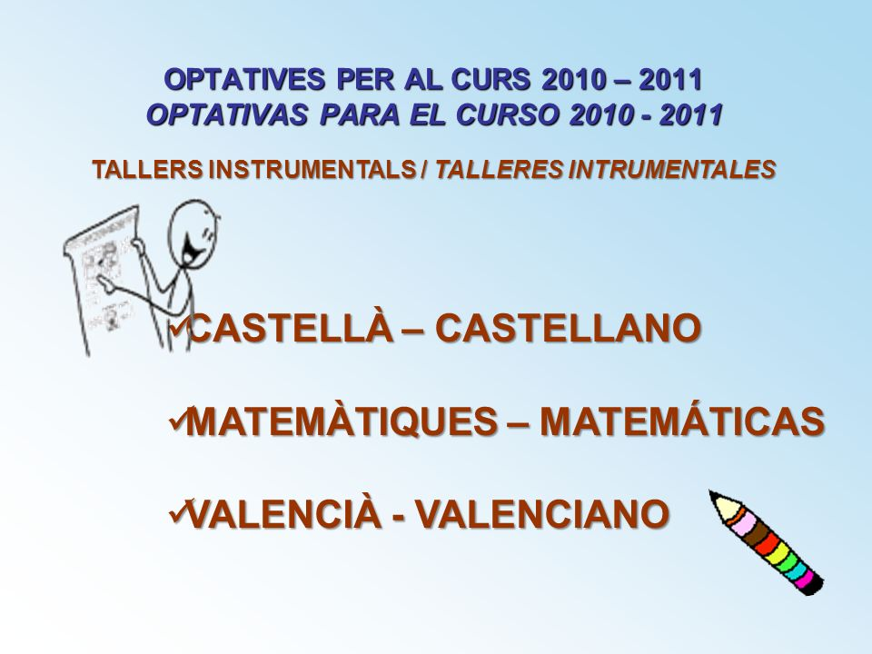 OPTATIVES PER AL CURS 2010 – 2011 OPTATIVAS PARA EL CURSO 2010 - 2011 TALLERS INSTRUMENTALS / TALLERES INTRUMENTALES CASTELLÀ – CASTELLANO CASTELLÀ –
