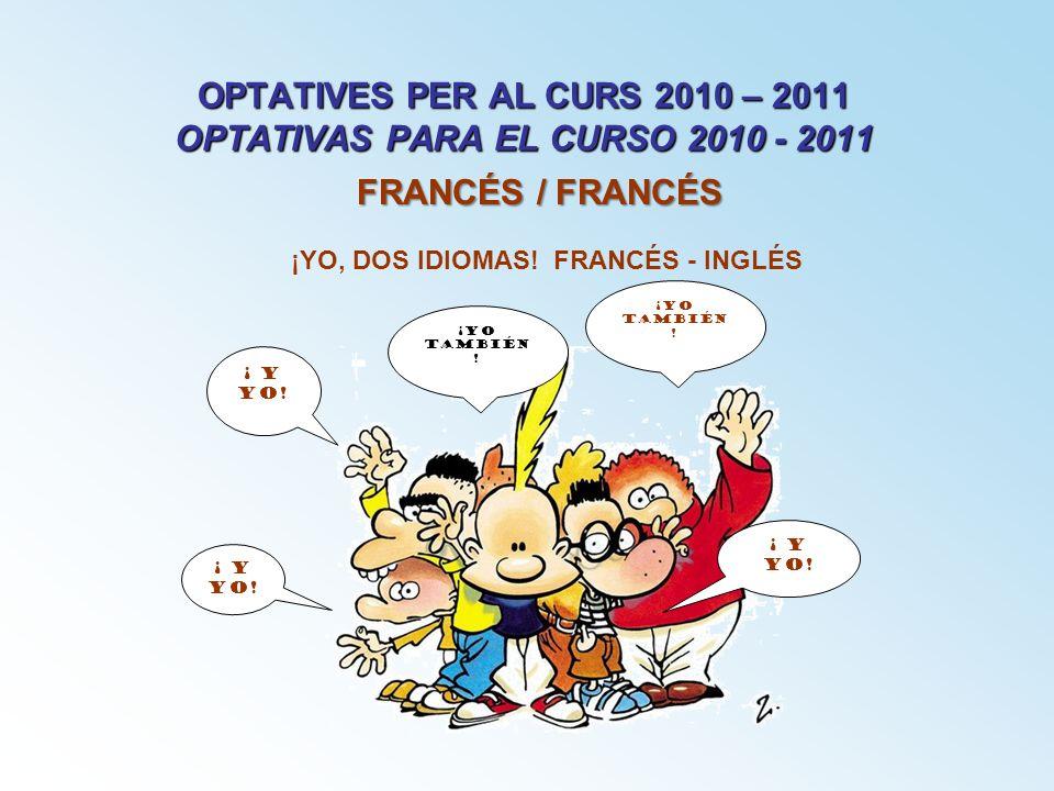 OPTATIVES PER AL CURS 2010 – 2011 OPTATIVAS PARA EL CURSO 2010 - 2011 FRANCÉS / FRANCÉS ¡YO también ! ¡ Y YO! ¡YO también ! ¡YO, DOS IDIOMAS! FRANCÉS