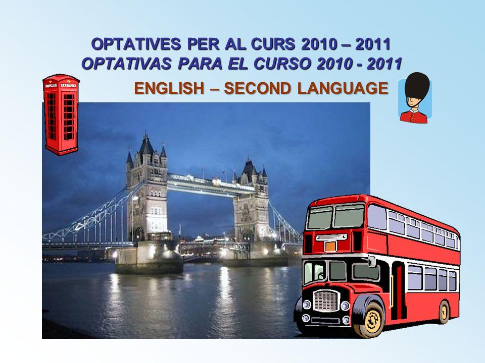 OPTATIVES PER AL CURS 2010 – 2011 OPTATIVAS PARA EL CURSO 2010 - 2011 ENGLISH – SECOND LANGUAGE
