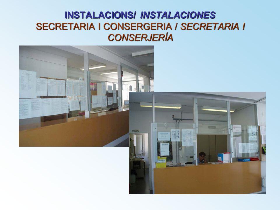 INSTALACIONS/ INSTALACIONES SECRETARIA I CONSERGERIA / SECRETARIA I CONSERJERÍA