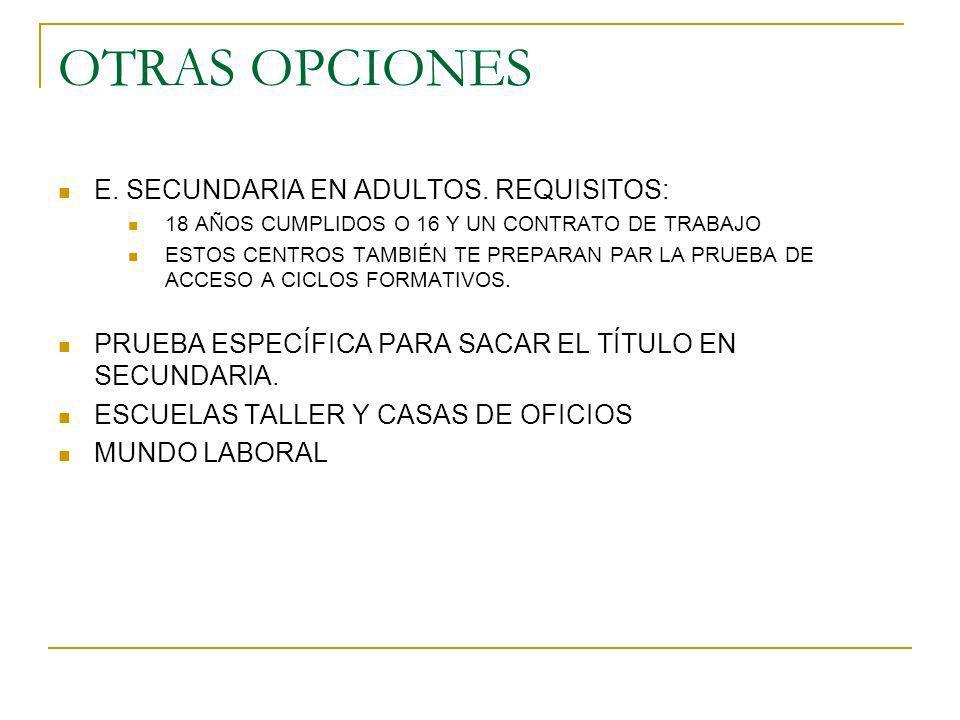 OTRAS OPCIONES E. SECUNDARIA EN ADULTOS. REQUISITOS: 18 AÑOS CUMPLIDOS O 16 Y UN CONTRATO DE TRABAJO ESTOS CENTROS TAMBIÉN TE PREPARAN PAR LA PRUEBA D