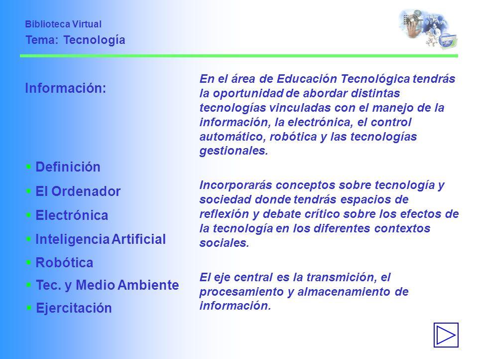 Información: En el área de Educación Tecnológica tendrás la oportunidad de abordar distintas tecnologías vinculadas con el manejo de la información, l