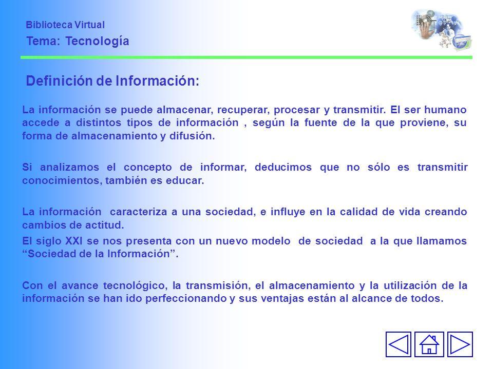Definición de Información: La información se puede almacenar, recuperar, procesar y transmitir. El ser humano accede a distintos tipos de información,