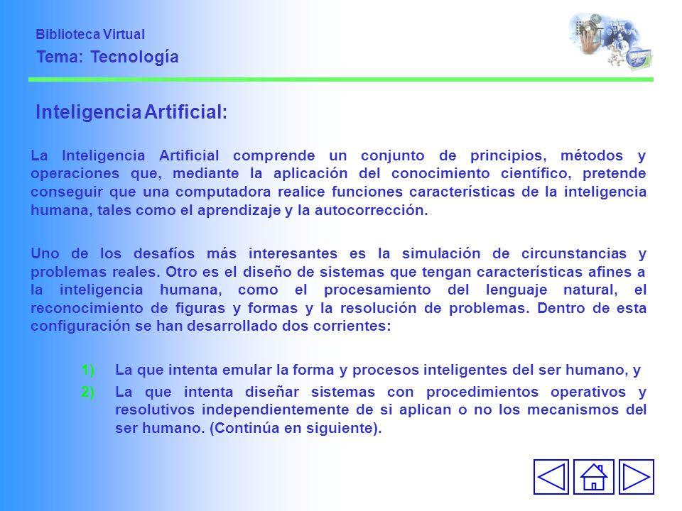 Inteligencia Artificial: La Inteligencia Artificial comprende un conjunto de principios, métodos y operaciones que, mediante la aplicación del conocim