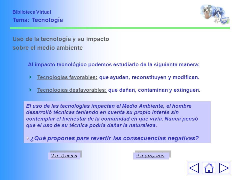 Uso de la tecnología y su impacto sobre el medio ambiente Al impacto tecnológico podemos estudiarlo de la siguiente manera: Tecnologías favorables: qu