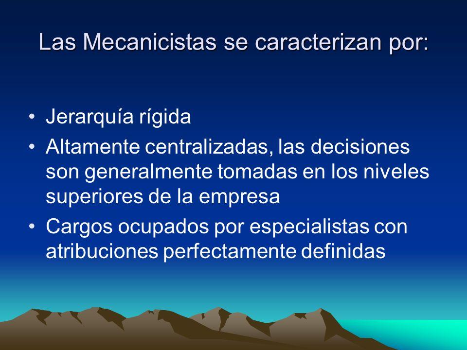 Las Mecanicistas se caracterizan por: Jerarquía rígida Altamente centralizadas, las decisiones son generalmente tomadas en los niveles superiores de l