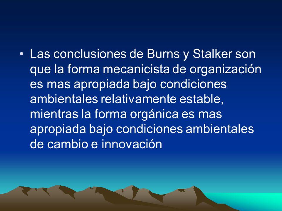 Las conclusiones de Burns y Stalker son que la forma mecanicista de organización es mas apropiada bajo condiciones ambientales relativamente estable,