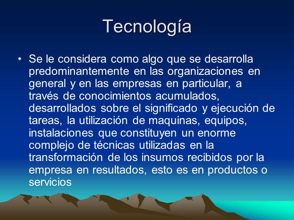 Tecnología Se le considera como algo que se desarrolla predominantemente en las organizaciones en general y en las empresas en particular, a través de