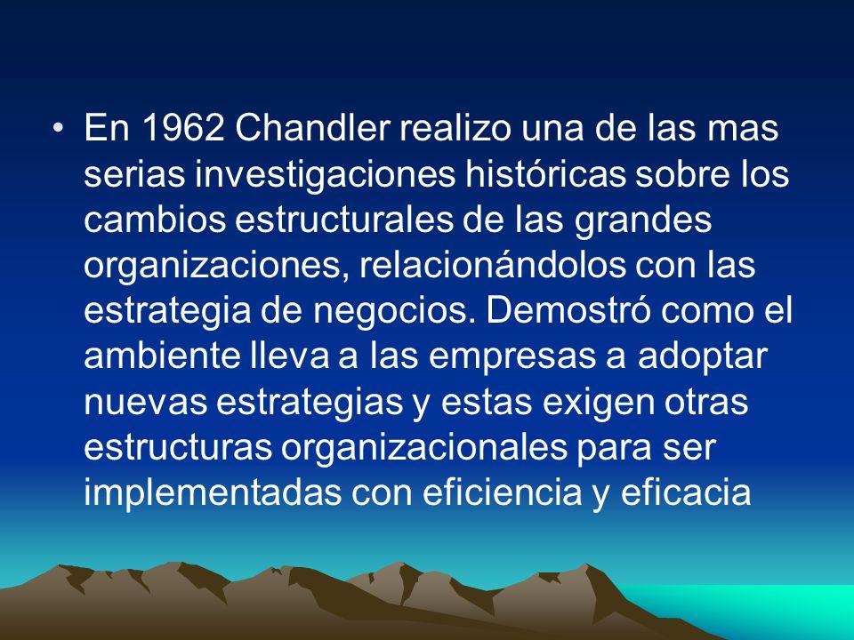 En 1962 Chandler realizo una de las mas serias investigaciones históricas sobre los cambios estructurales de las grandes organizaciones, relacionándol