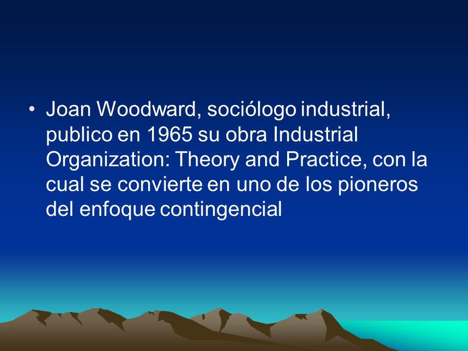 Joan Woodward, sociólogo industrial, publico en 1965 su obra Industrial Organization: Theory and Practice, con la cual se convierte en uno de los pion
