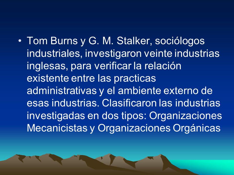 Tom Burns y G. M. Stalker, sociólogos industriales, investigaron veinte industrias inglesas, para verificar la relación existente entre las practicas