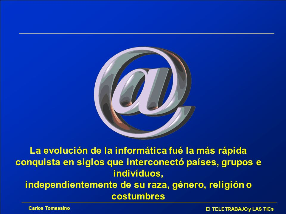 Carlos Tomassino El TELETRABAJO y LAS TICs CONCLUSIONES El autotrabajador de las TICs (emprendedor), está más educado que el resto.