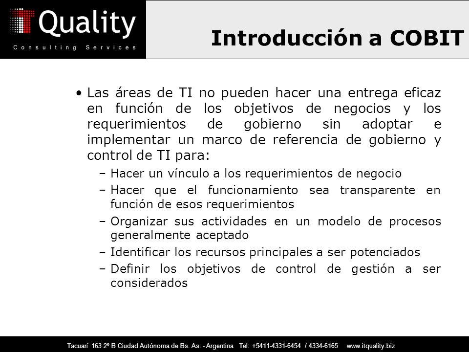 Introducción a COBIT Las áreas de TI no pueden hacer una entrega eficaz en función de los objetivos de negocios y los requerimientos de gobierno sin a