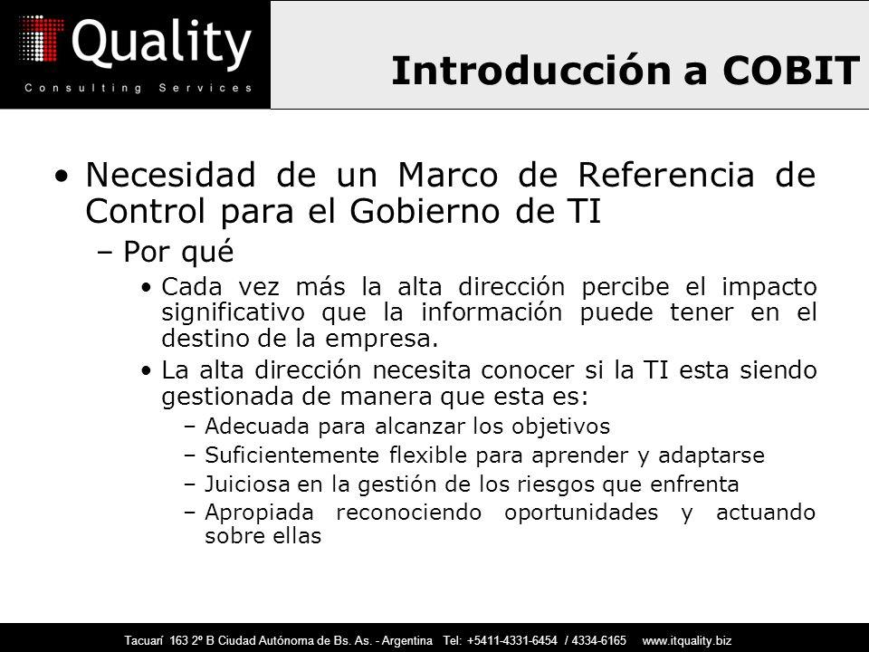 Introducción a COBIT Necesidad de un Marco de Referencia de Control para el Gobierno de TI –Por qué Cada vez más la alta dirección percibe el impacto