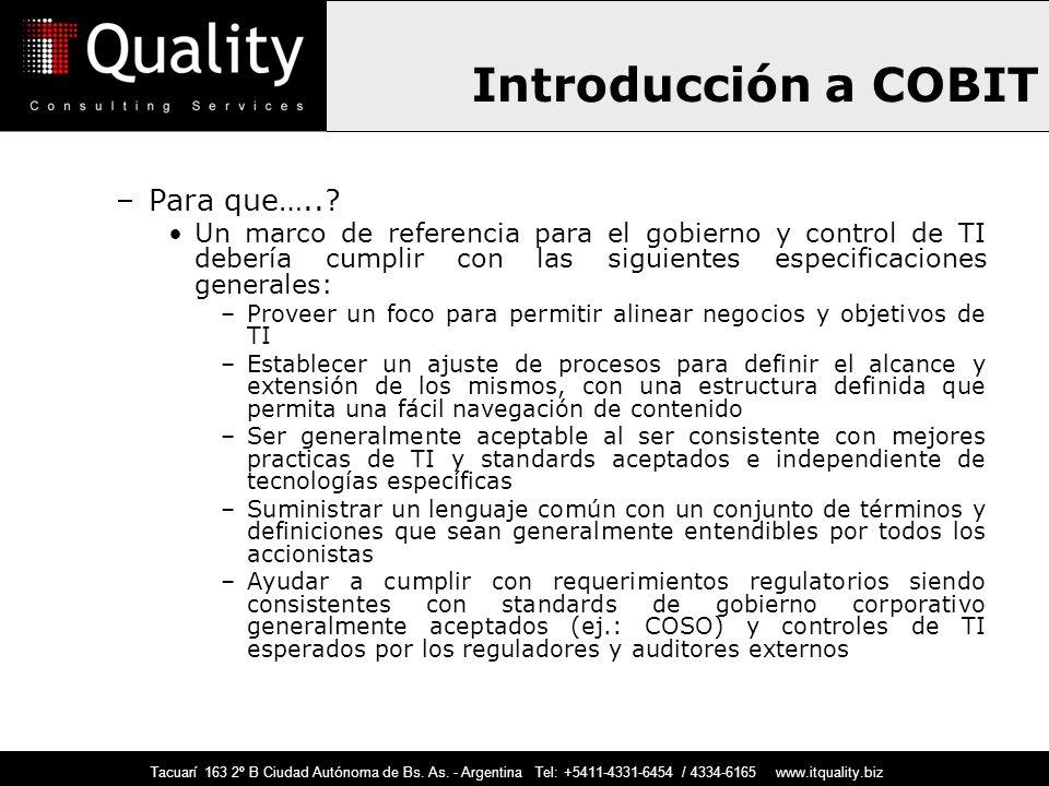 Introducción a COBIT –Para que…..? Un marco de referencia para el gobierno y control de TI debería cumplir con las siguientes especificaciones general
