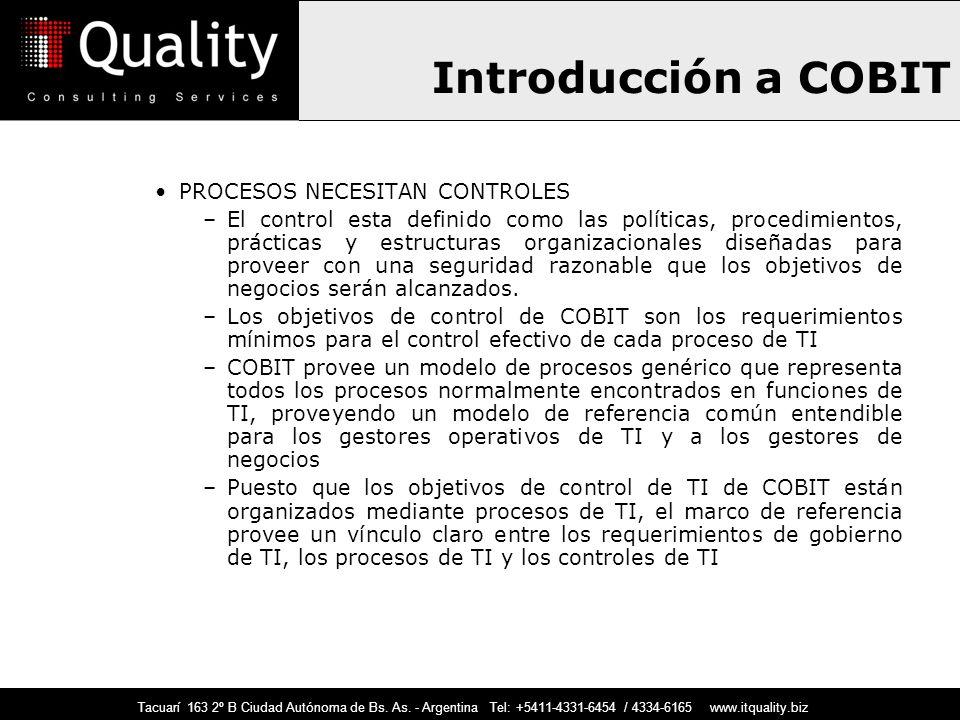 Introducción a COBIT PROCESOS NECESITAN CONTROLES –El control esta definido como las políticas, procedimientos, prácticas y estructuras organizacional