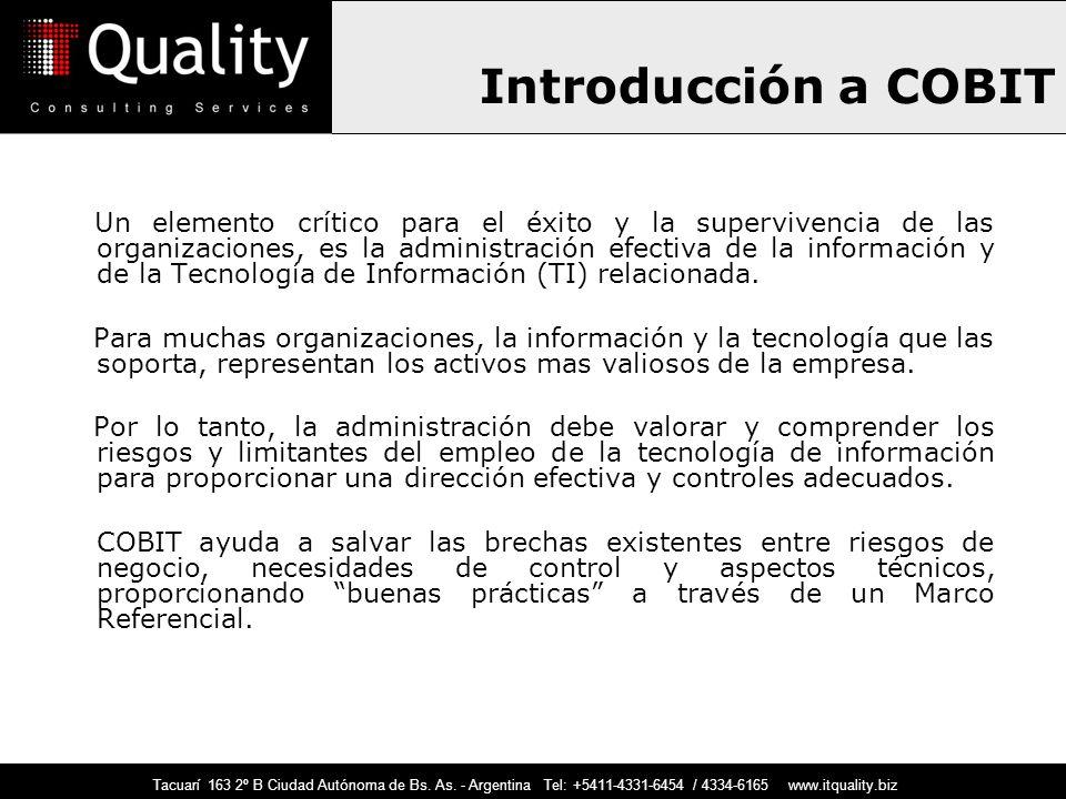 Introducción a COBIT Un elemento crítico para el éxito y la supervivencia de las organizaciones, es la administración efectiva de la información y de