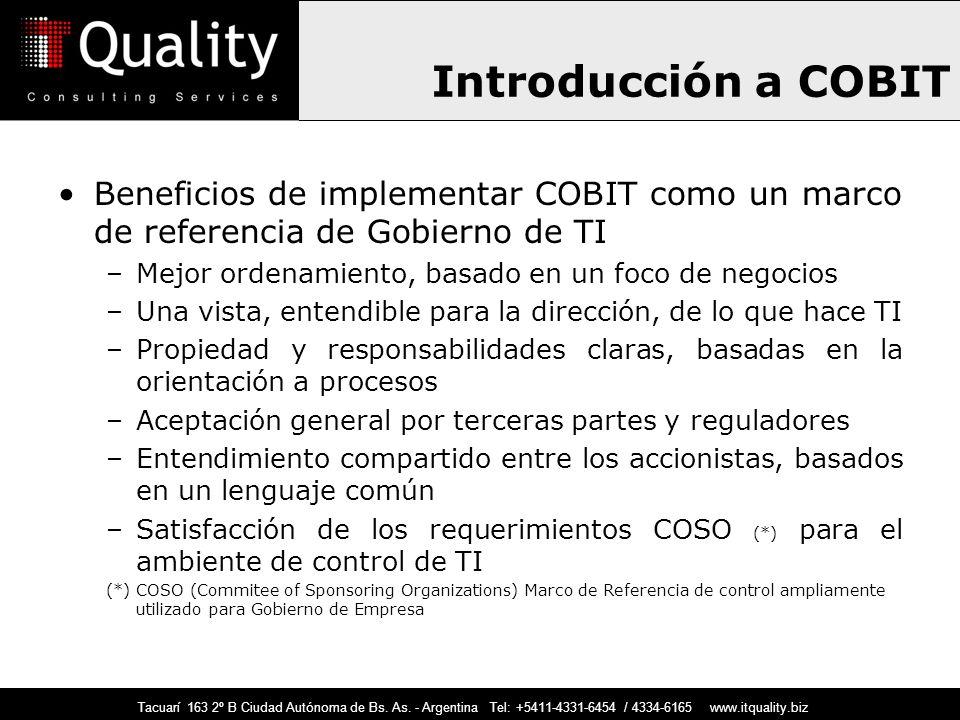 Introducción a COBIT Beneficios de implementar COBIT como un marco de referencia de Gobierno de TI –Mejor ordenamiento, basado en un foco de negocios