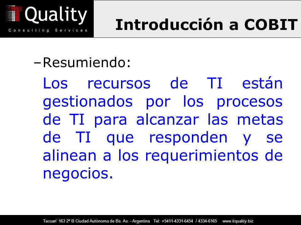 –Resumiendo: Los recursos de TI están gestionados por los procesos de TI para alcanzar las metas de TI que responden y se alinean a los requerimientos