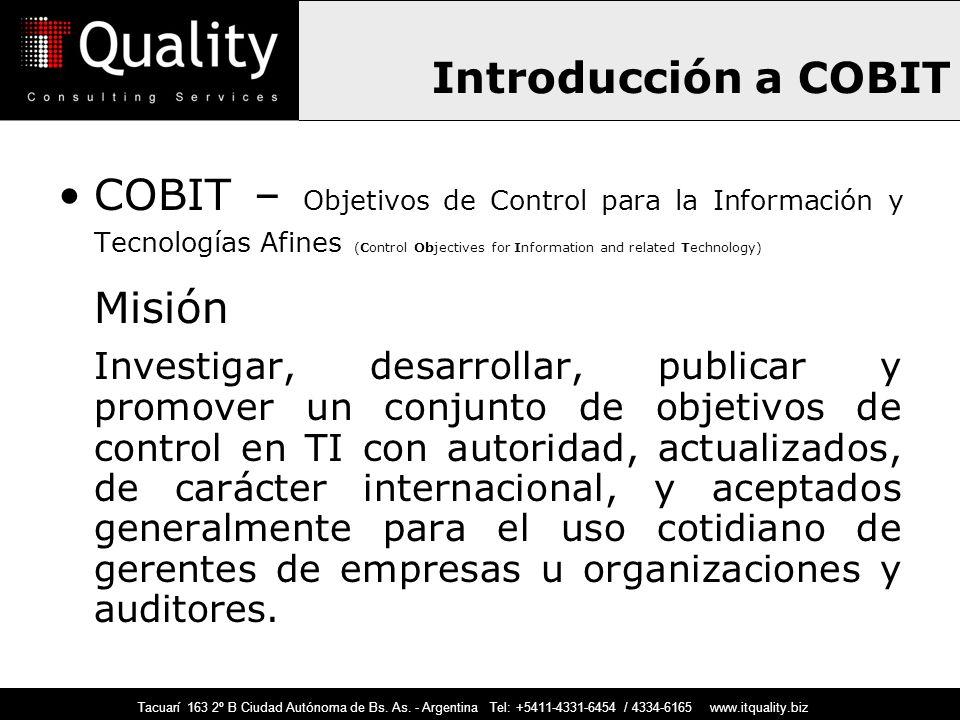 Introducción a COBIT COBIT – Objetivos de Control para la Información y Tecnologías Afines (Control Objectives for Information and related Technology)