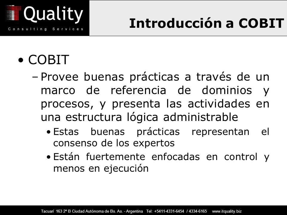 Introducción a COBIT COBIT –Provee buenas prácticas a través de un marco de referencia de dominios y procesos, y presenta las actividades en una estru