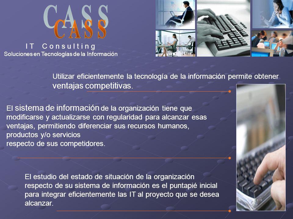Utilizar eficientemente la tecnología de la información permite obtener ventajas competitivas. I T C o n s u l t i n g Soluciones en Tecnologías de la
