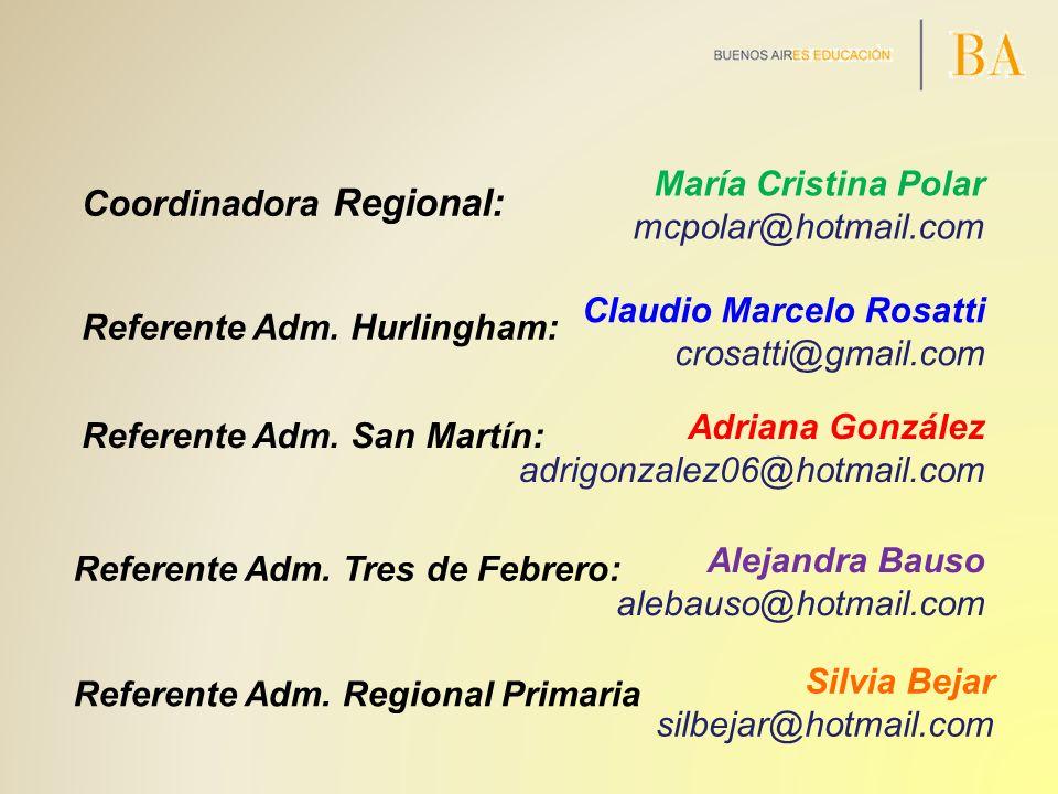 Referente Adm. Hurlingham: Claudio Marcelo Rosatti crosatti@gmail.com Coordinadora Regional: Referente Adm. San Martín: Adriana González adrigonzalez0