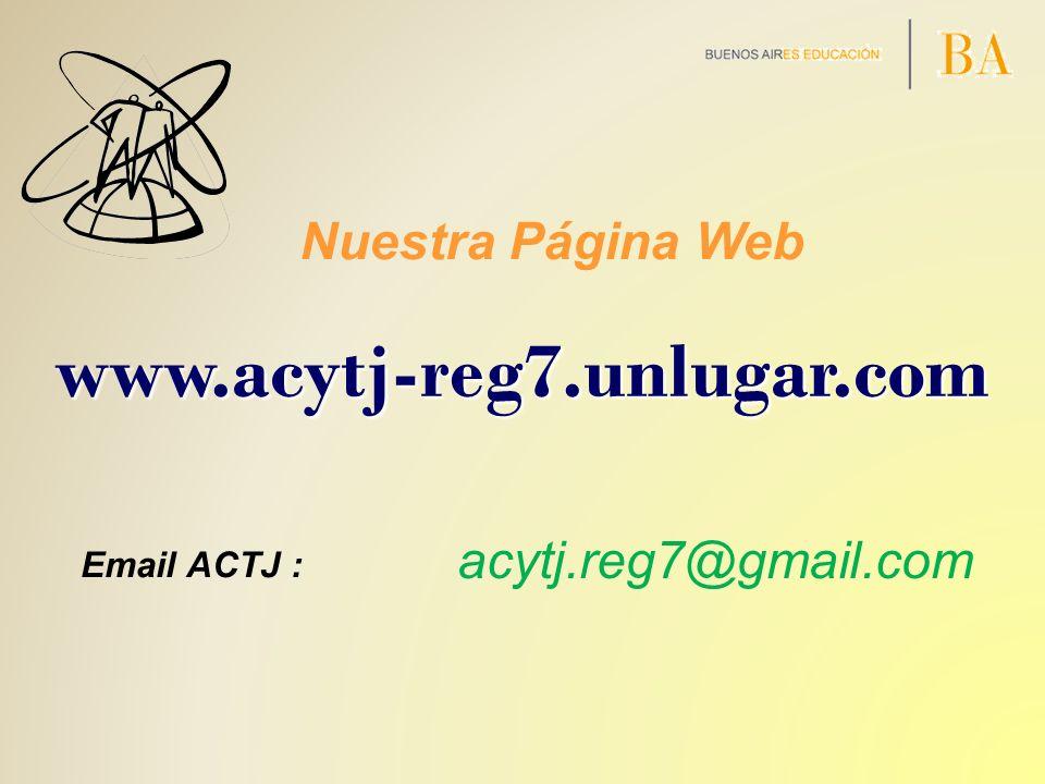 Email ACTJ : acytj.reg7@gmail.com www.acytj-reg7.unlugar.com Nuestra Página Web