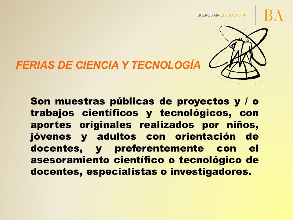 FERIAS DE CIENCIA Y TECNOLOGÍA Son muestras públicas de proyectos y / o trabajos científicos y tecnológicos, con aportes originales realizados por niñ