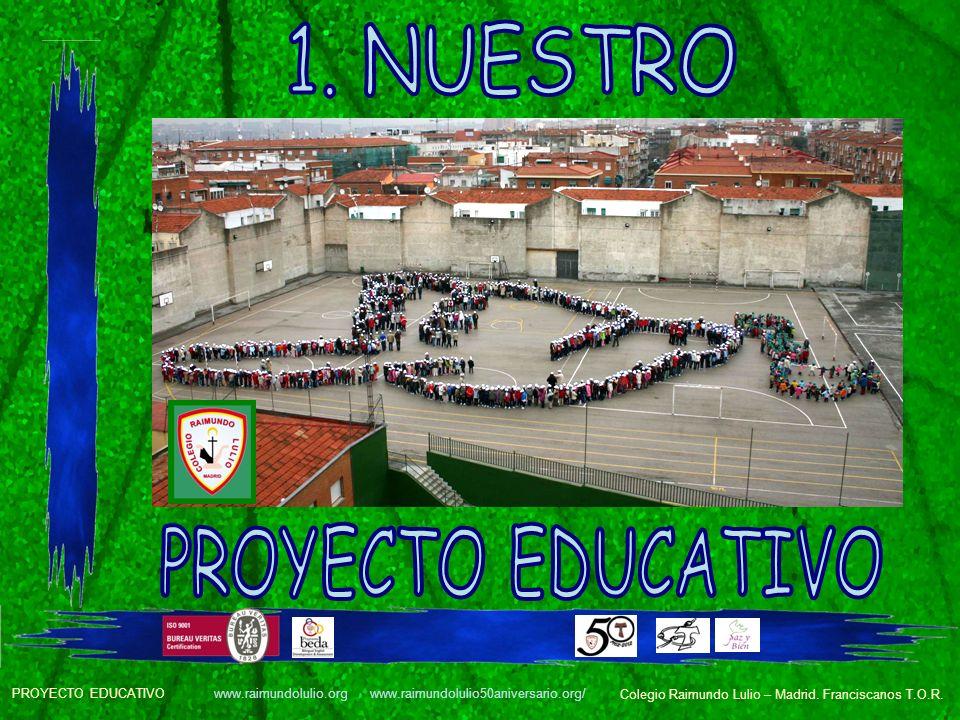 Colegio Raimundo Lulio – Madrid. Franciscanos T.O.R. www.raimundolulio.org www.raimundolulio50aniversario.org/ PROYECTO EDUCATIVO