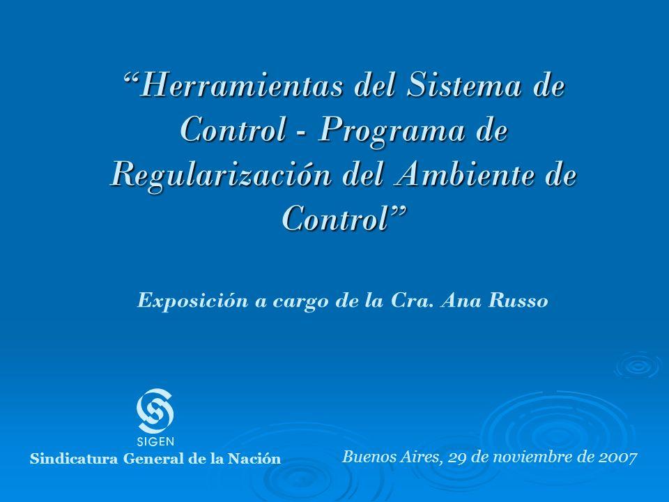 Herramientas del Sistema de Control - Programa de Regularización del Ambiente de Control Exposición a cargo de la Cra. Ana Russo Buenos Aires, 29 de n
