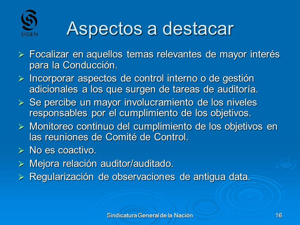 Sindicatura General de la Nación16 Aspectos a destacar Focalizar en aquellos temas relevantes de mayor interés para la Conducción. Focalizar en aquell