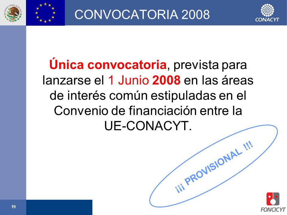 19 CONVOCATORIA 2008 Única convocatoria, prevista para lanzarse el 1 Junio 2008 en las áreas de interés común estipuladas en el Convenio de financiaci