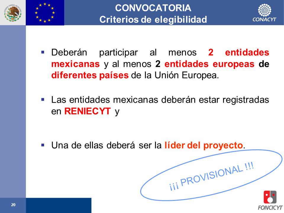 20 CONVOCATORIA Criterios de elegibilidad Deberán participar al menos 2 entidades mexicanas y al menos 2 entidades europeas de diferentes países de la