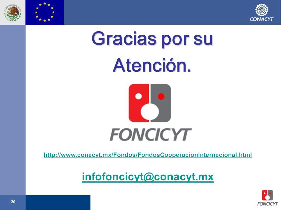 26 Gracias por su Atención. http://www.conacyt.mx/Fondos/FondosCooperacionInternacional.html infofoncicyt@conacyt.mx