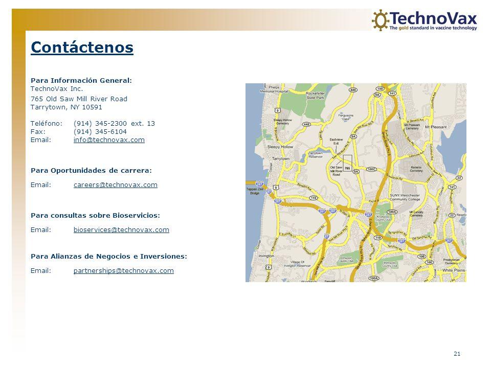 21 Contáctenos Para Información General: TechnoVax Inc. 765 Old Saw Mill River Road Tarrytown, NY 10591 Teléfono:(914) 345-2300 ext. 13 Fax:(914) 345-